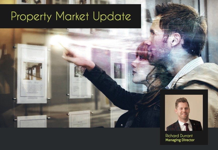Property Market update - by Richard Durrant, Managing Director